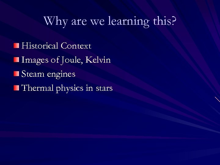 Why are we learning this? Historical Context Images of Joule, Kelvin Steam engines Thermal