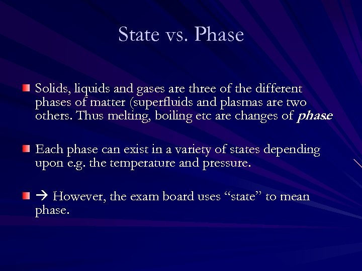 State vs. Phase Solids, liquids and gases are three of the different phases of