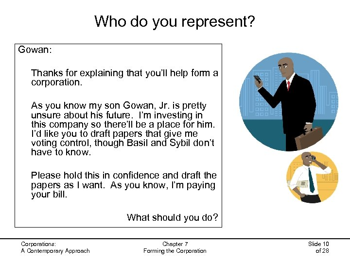 Who do you represent? Gowan: Thanks for explaining that you'll help form a corporation.