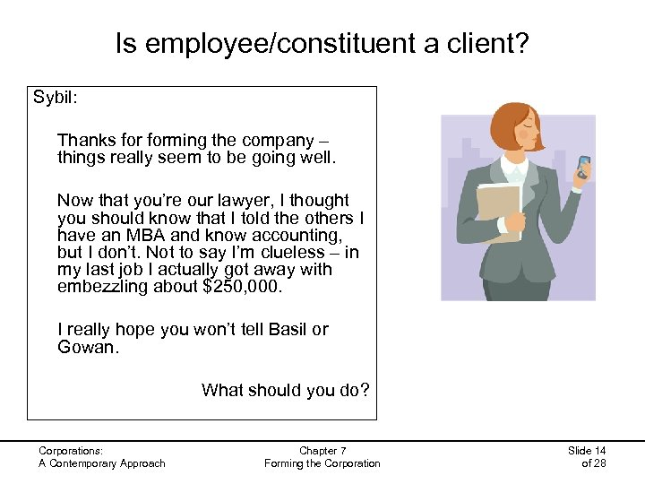 Is employee/constituent a client? Sybil: Thanks forming the company – things really seem to