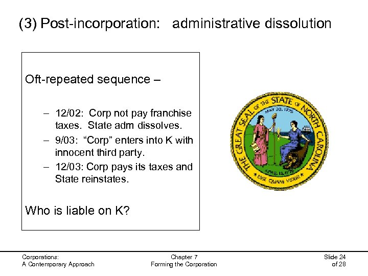 (3) Post-incorporation: administrative dissolution Oft-repeated sequence – – 12/02: Corp not pay franchise taxes.