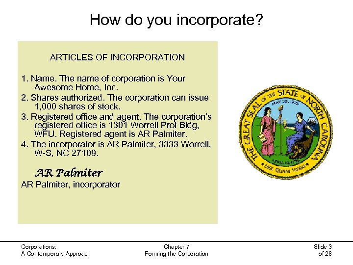 How do you incorporate? ARTICLES OF INCORPORATION 1. Name. The name of corporation is
