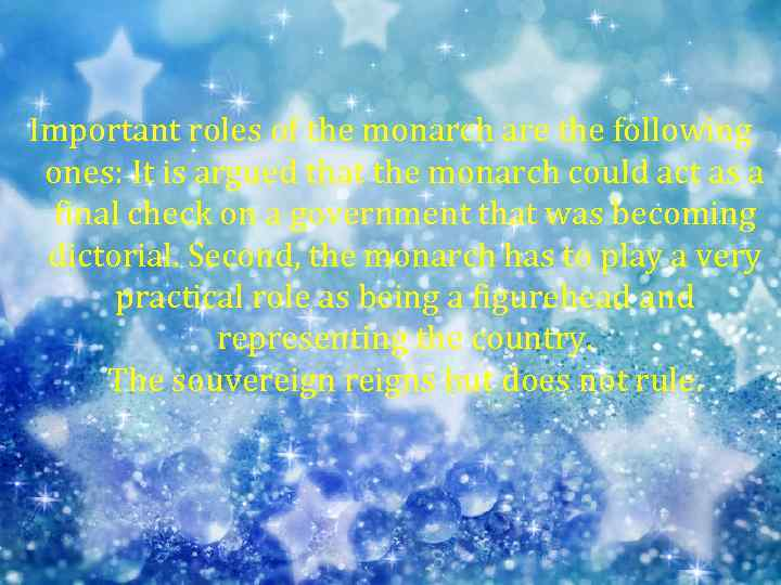 Important roles of the monarch are the following ones: It is argued that the
