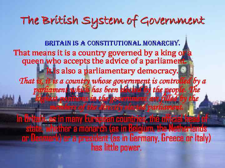 The British System of Government britain is a constitutional monarchy. That means it is