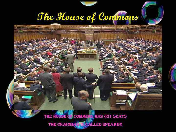 The House of Commons the house of commons has 651 seats the chairman is