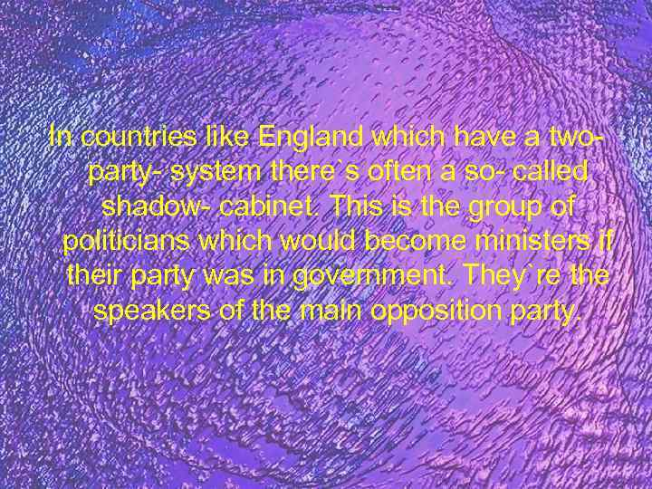 In countries like England which have a twoparty- system there`s often a so- called