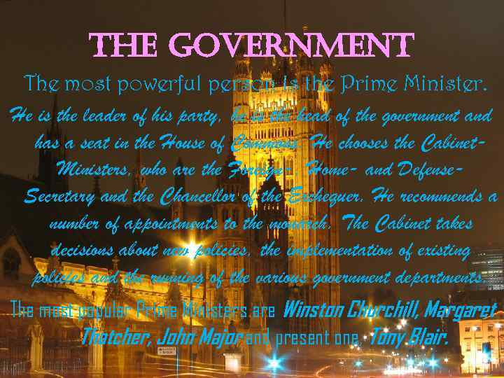 the government The most powerful person is the Prime Minister. He is the leader