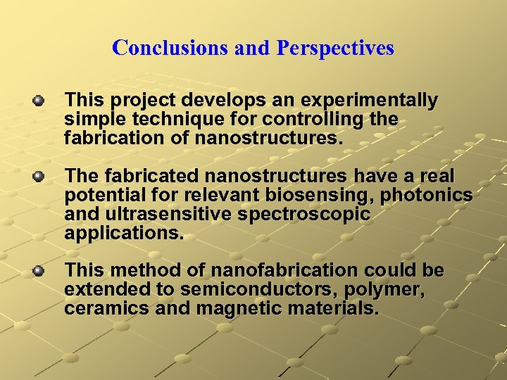 Conclusions and Perspectives This project develops an experimentally simple technique for controlling the fabrication