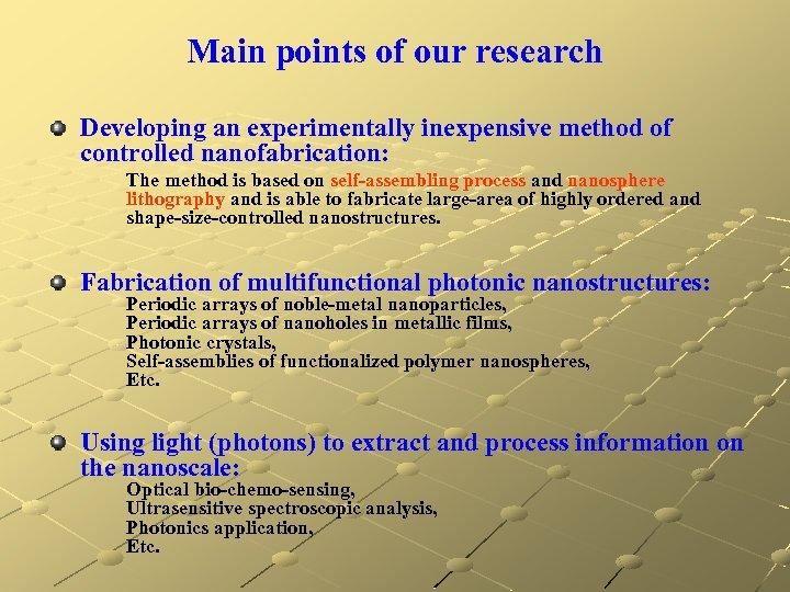 Main points of our research Developing an experimentally inexpensive method of controlled nanofabrication: The