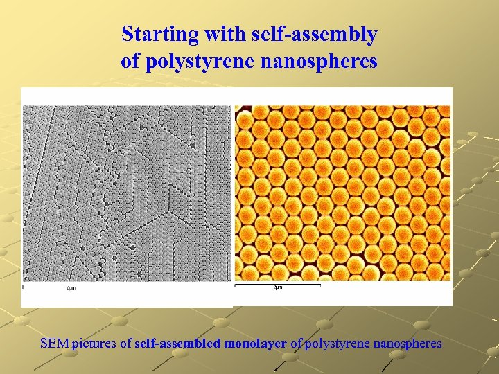 Starting with self-assembly of polystyrene nanospheres SEM pictures of self-assembled monolayer of polystyrene nanospheres