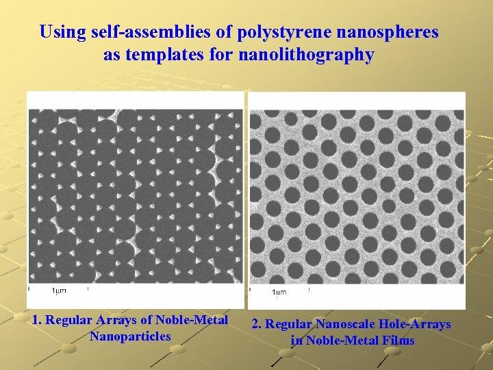 Using self-assemblies of polystyrene nanospheres as templates for nanolithography 1. Regular Arrays of Noble-Metal