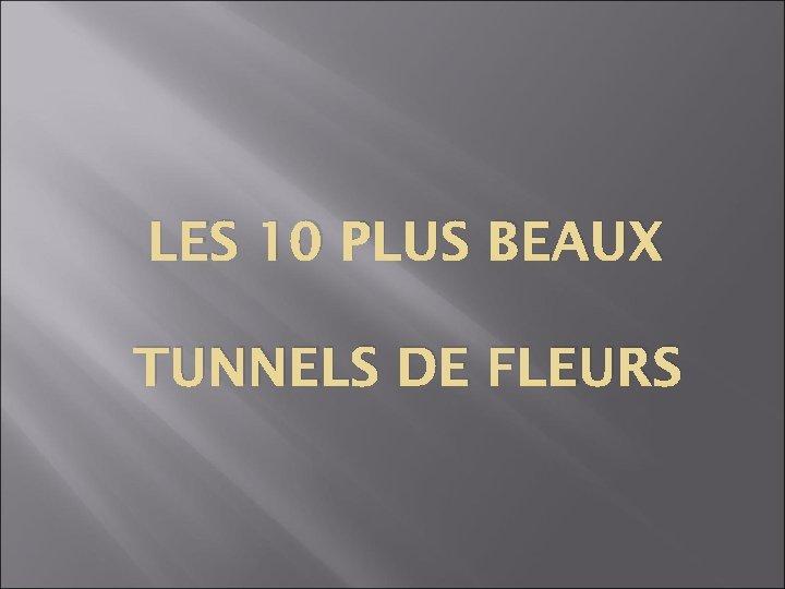 LES 10 PLUS BEAUX TUNNELS DE FLEURS