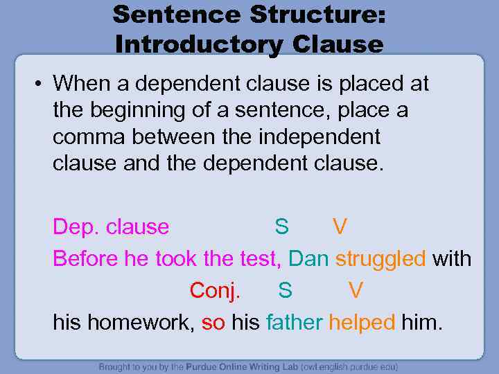 Sentence Structure: Introductory Clause • When a dependent clause is placed at the beginning