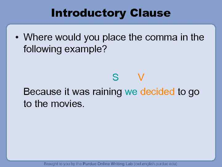 Introductory Clause • Where would you place the comma in the following example? S