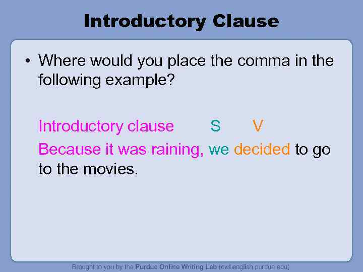 Introductory Clause • Where would you place the comma in the following example? Introductory