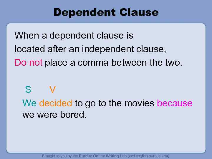 Dependent Clause When a dependent clause is located after an independent clause, Do not