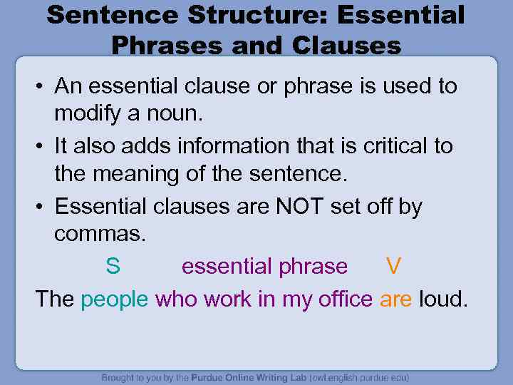 Sentence Structure: Essential Phrases and Clauses • An essential clause or phrase is used