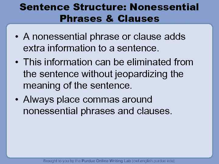 Sentence Structure: Nonessential Phrases & Clauses • A nonessential phrase or clause adds extra