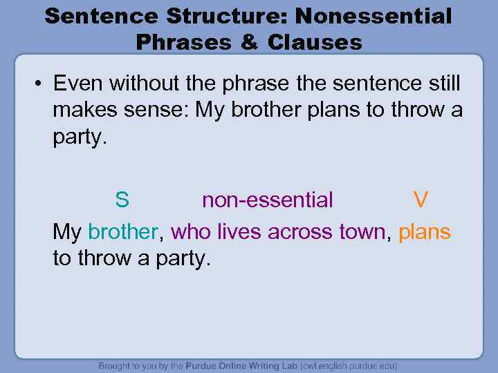 Sentence Structure: Nonessential Phrases & Clauses • Even without the phrase the sentence still
