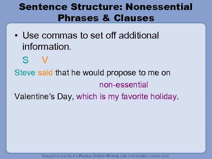 Sentence Structure: Nonessential Phrases & Clauses • Use commas to set off additional information.