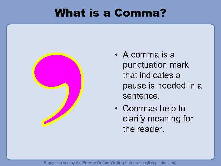 What is a Comma? • A comma is a punctuation mark that indicates a