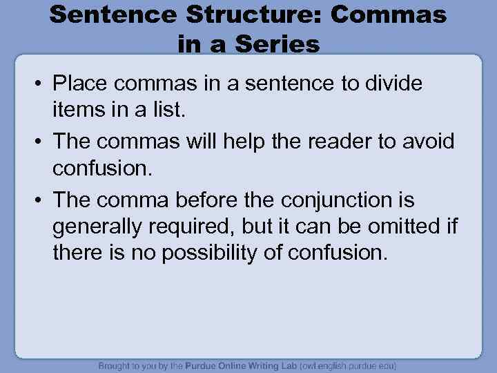 Sentence Structure: Commas in a Series • Place commas in a sentence to divide