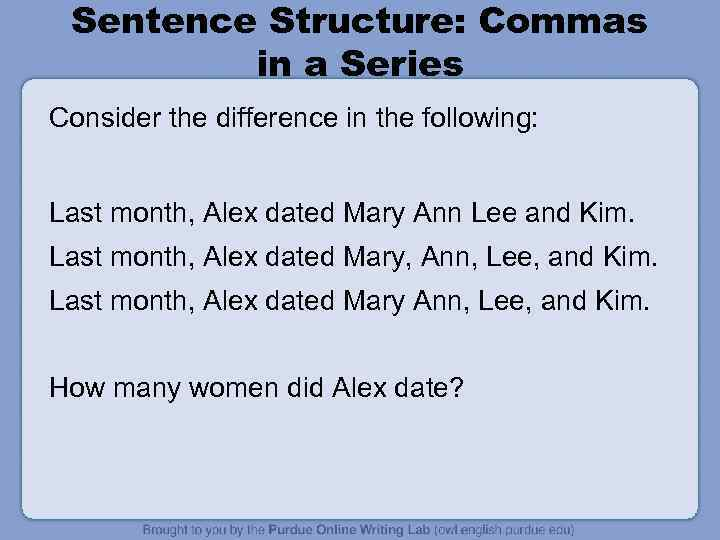 Sentence Structure: Commas in a Series Consider the difference in the following: Last month,