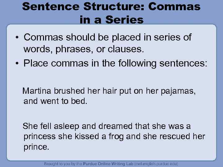 Sentence Structure: Commas in a Series • Commas should be placed in series of