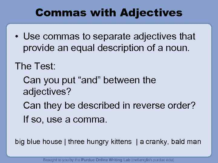 Commas with Adjectives • Use commas to separate adjectives that provide an equal description