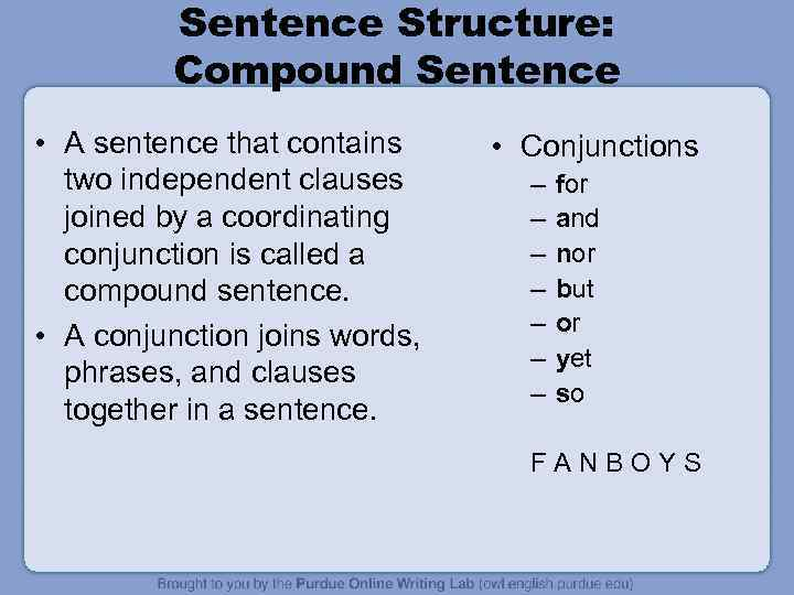 Sentence Structure: Compound Sentence • A sentence that contains two independent clauses joined by