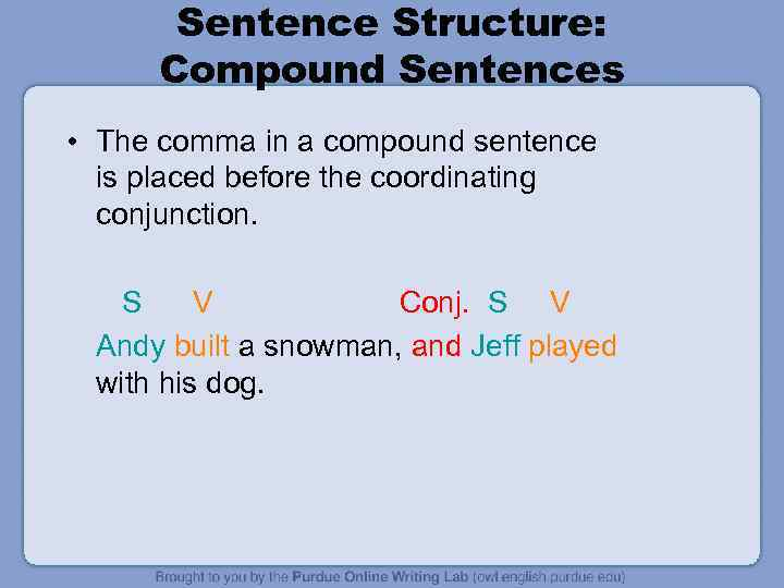 Sentence Structure: Compound Sentences • The comma in a compound sentence is placed before