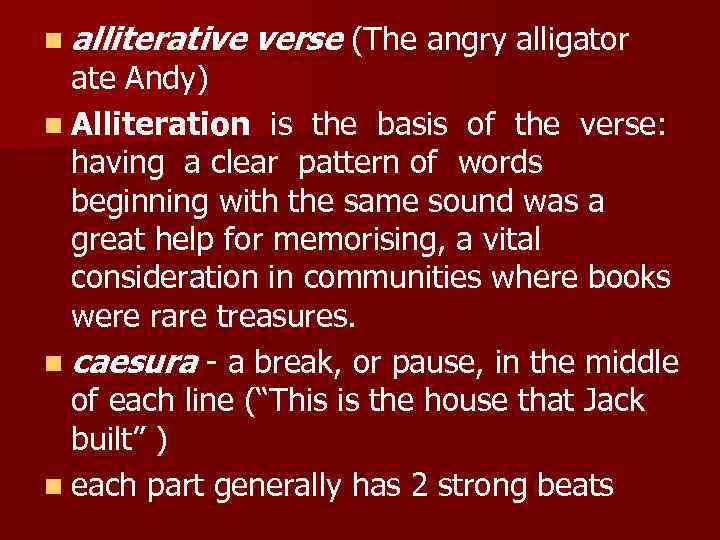 n alliterative verse (The angry alligator ate Andy) n Alliteration is the basis of
