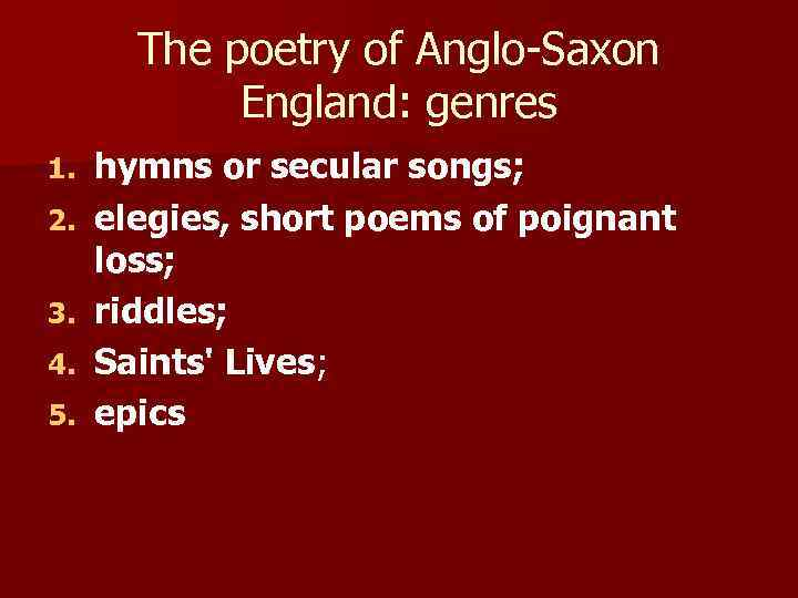 The poetry of Anglo-Saxon England: genres 1. 2. 3. 4. 5. hymns or secular