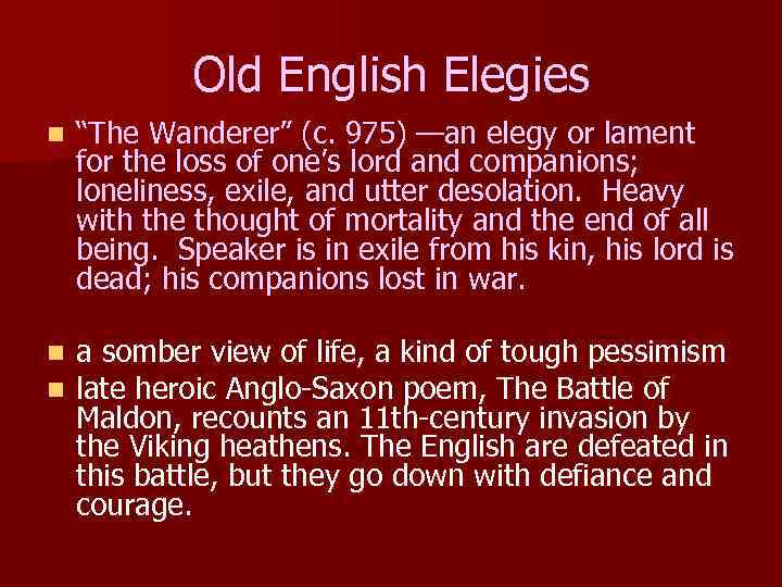 "Old English Elegies n ""The Wanderer"" (c. 975) —an elegy or lament for the"