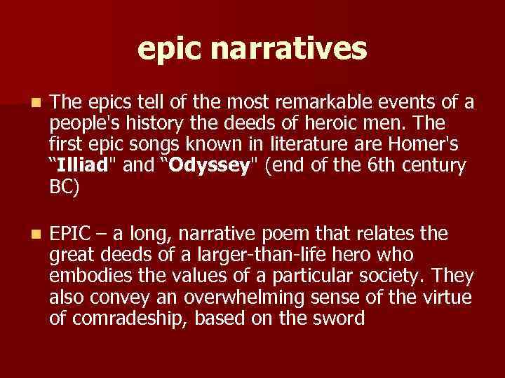 epic narratives n The epics tell of the most remarkable events of a people's