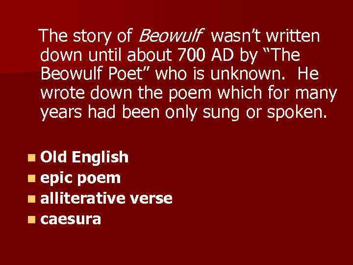 "The story of Beowulf wasn't written down until about 700 AD by ""The"