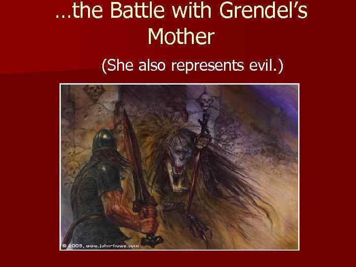 …the Battle with Grendel's Mother (She also represents evil. )