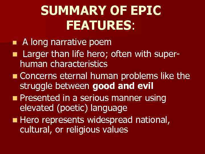 SUMMARY OF EPIC FEATURES: n A long narrative poem n Larger than life hero;