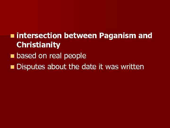 n intersection between Paganism and Christianity n based on real people n Disputes about