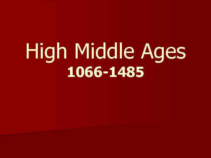 High Middle Ages 1066 -1485