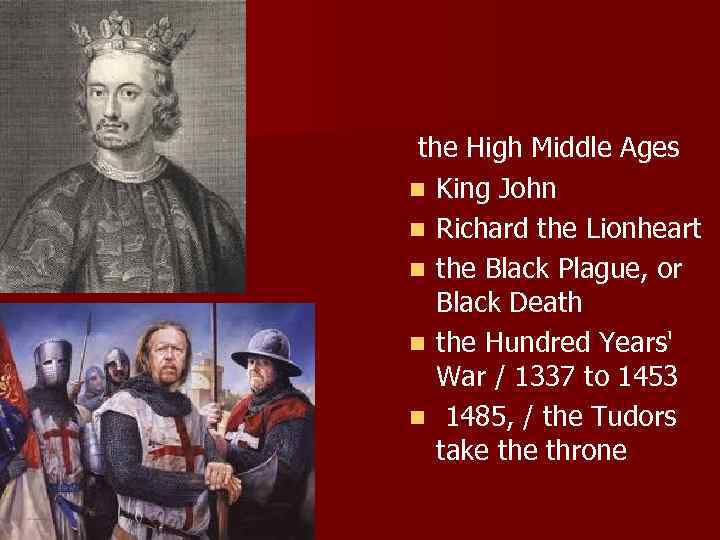 the High Middle Ages n King John n Richard the Lionheart n the