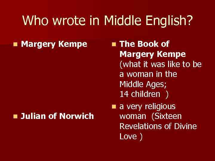 Who wrote in Middle English? n Margery Kempe n Julian of Norwich The Book