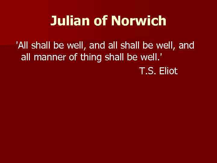 Julian of Norwich 'All shall be well, and all manner of thing shall be