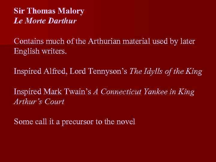 Sir Thomas Malory Le Morte Darthur Contains much of the Arthurian material used by