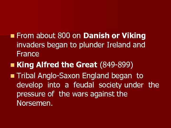 n From about 800 on Danish or Viking invaders began to plunder Ireland France