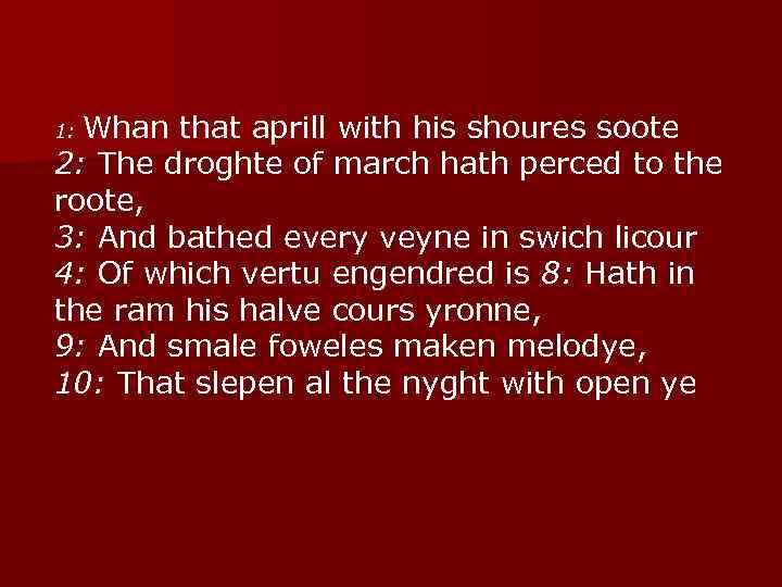 Whan that aprill with his shoures soote 2: The droghte of march hath perced
