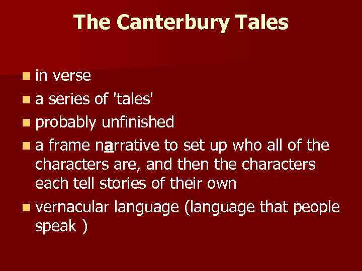 The Canterbury Tales n in verse n a series of 'tales' n probably unfinished