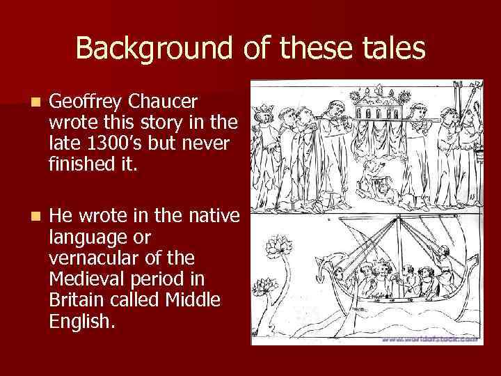 Background of these tales n Geoffrey Chaucer wrote this story in the late 1300's