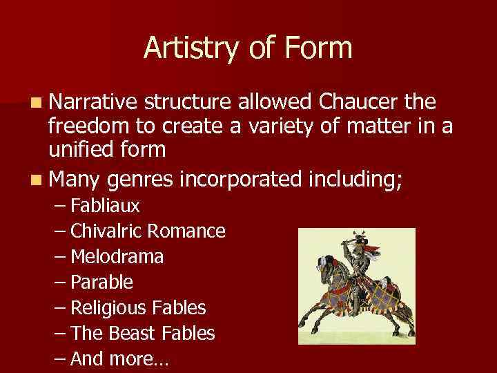 Artistry of Form n Narrative structure allowed Chaucer the freedom to create a variety