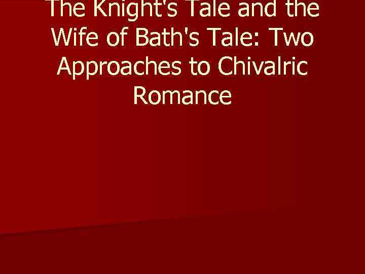 The Knight's Tale and the Wife of Bath's Tale: Two Approaches to Chivalric Romance